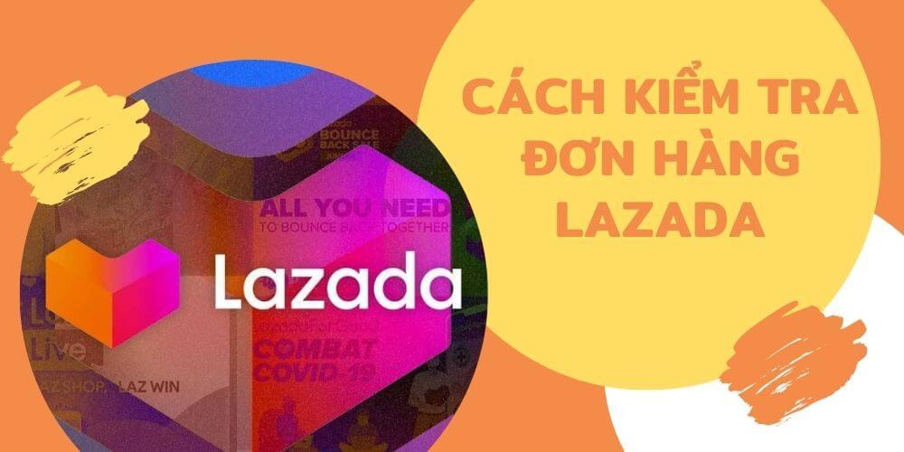 Cách kiểm tra đơn hàng Lazada