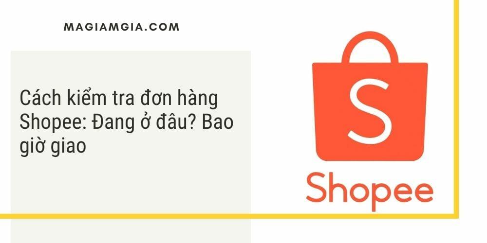 Cách kiểm tra đơn hàng Shopee