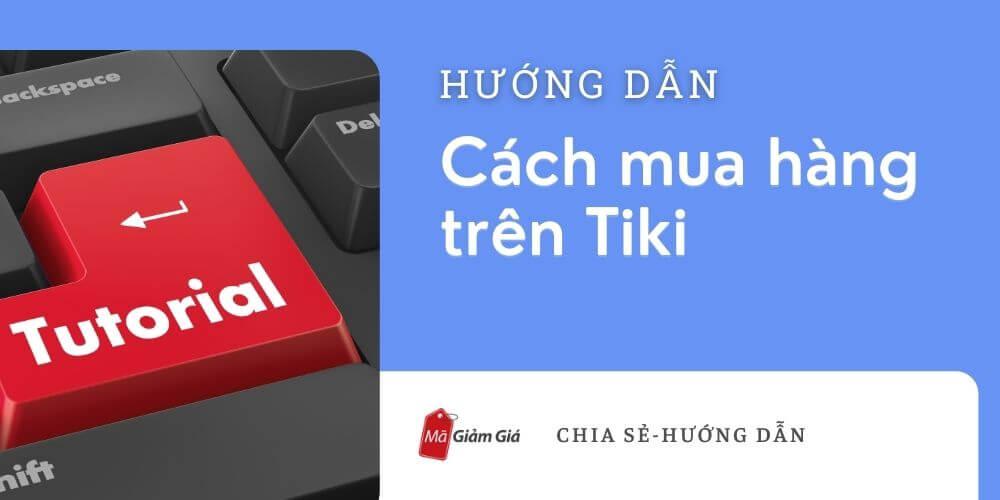 Hướng dẫn cách mua hàng trên Tiki