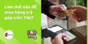 Làm thế nào để mua hàng trả góp trên Tiki