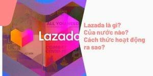 lazada là gì, của nước nào