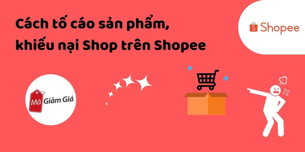 Cách tố cáo, khiếu nại sản phẩm, shop trên Shopee