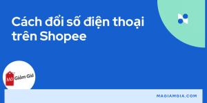 cách đổi số điện thoại trên shopee