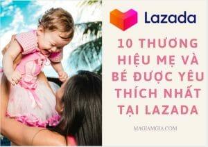 10 thương hiệu mẹ và bé được yêu thích nhất tại Lazada