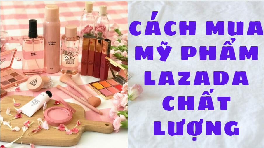 Cách mua mỹ phẩm Lazada chất lượng