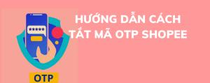 Hướng dẫn cách tắt mã OTP Shopee