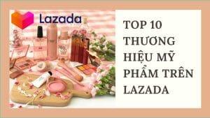 Top 10 thương hiệu mỹ phẩm được yêu thích trên Lazada