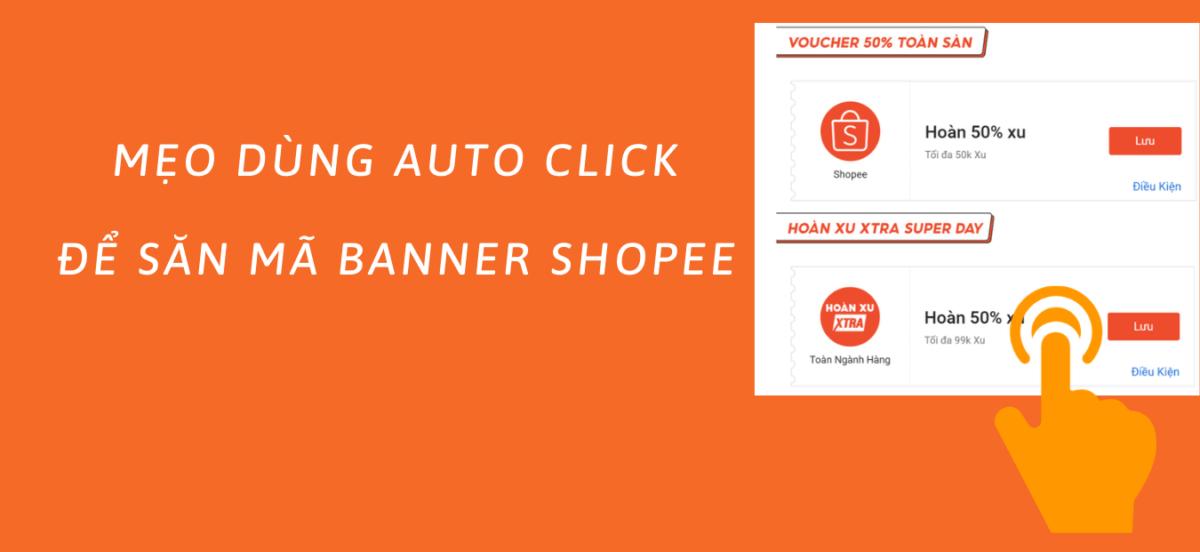 Cách săn mã banner Shopee bằng Auto Click